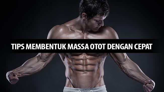 Tips Membentuk Massa Otot Dengan Cepat